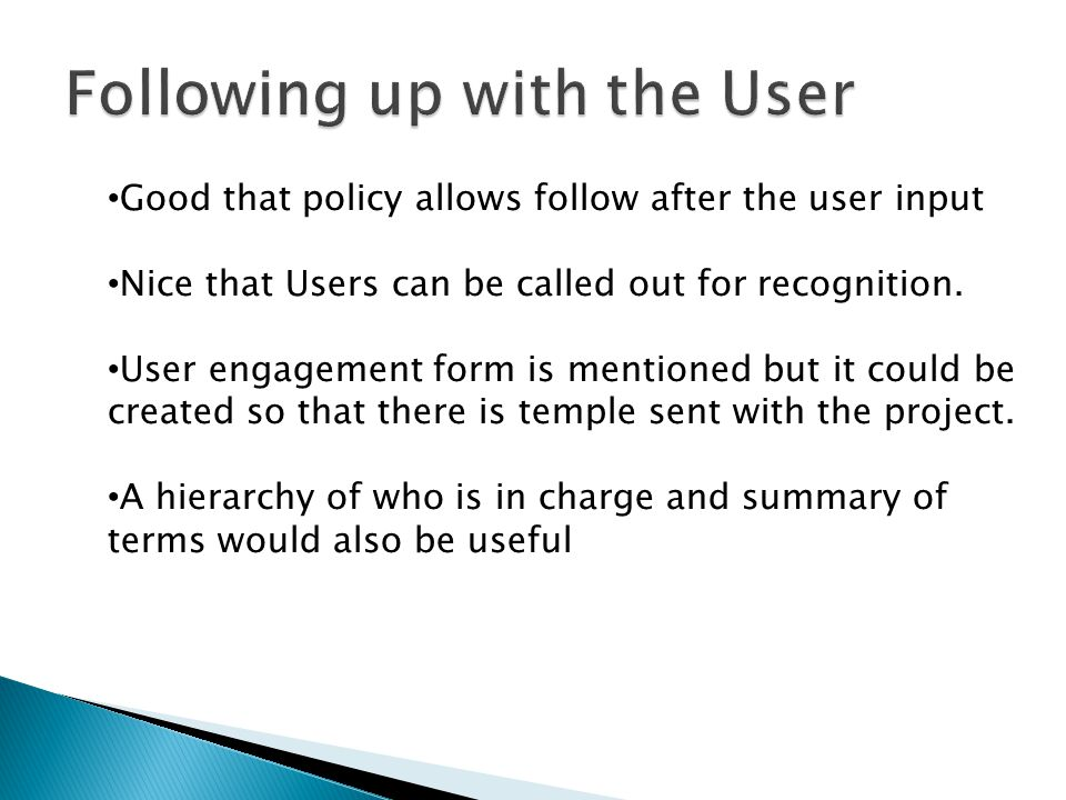 Good that policy allows follow after the user input Nice that Users can be called out for recognition.