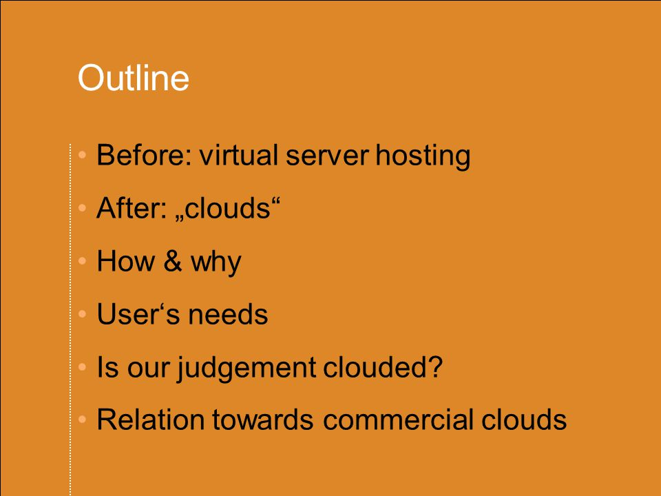 "Outline Before: virtual server hosting After: ""clouds How & why User's needs Is our judgement clouded."