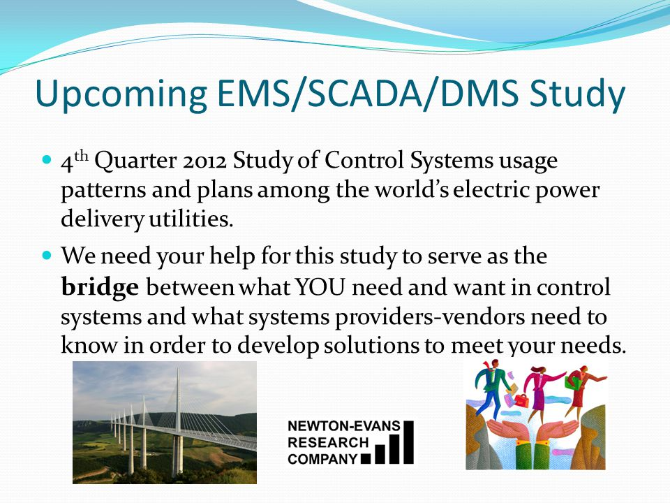 Upcoming EMS/SCADA/DMS Study 4 th Quarter 2012 Study of Control Systems usage patterns and plans among the world's electric power delivery utilities.
