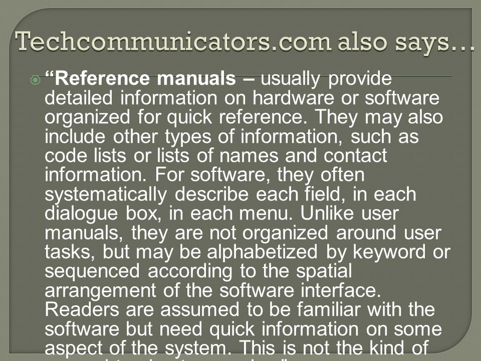 """ """"Reference manuals – usually provide detailed information on hardware or software organized for quick reference. They may also include other types o"""