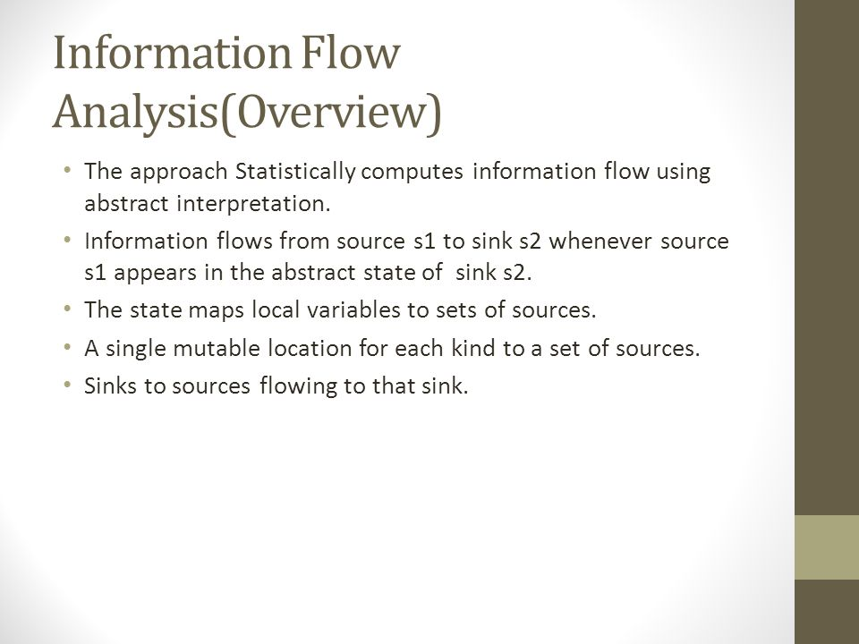 Information Flow Analysis(Overview) The approach Statistically computes information flow using abstract interpretation.