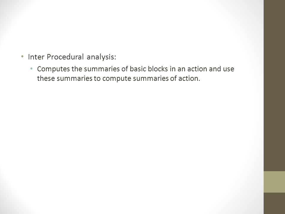 Inter Procedural analysis: Computes the summaries of basic blocks in an action and use these summaries to compute summaries of action.