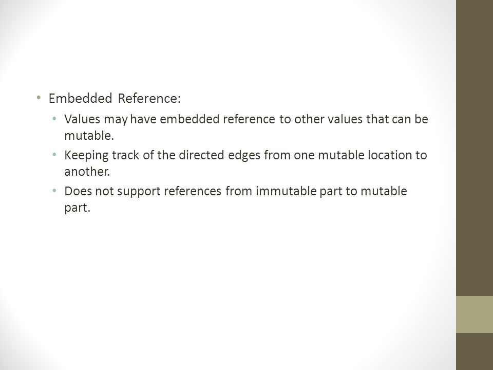 Embedded Reference: Values may have embedded reference to other values that can be mutable.