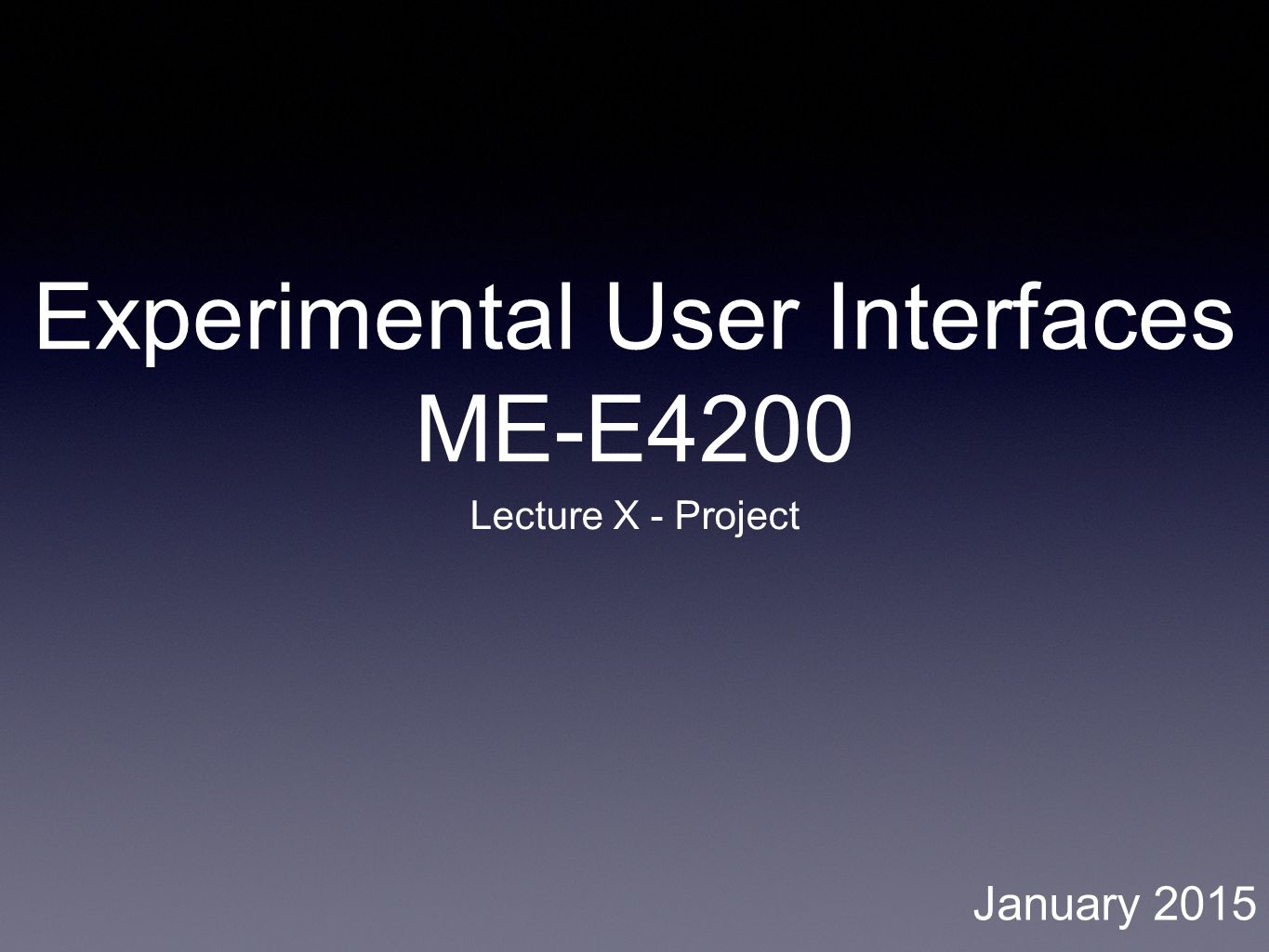 Experimental User Interfaces ME-E4200 Lecture X - Project January 2015