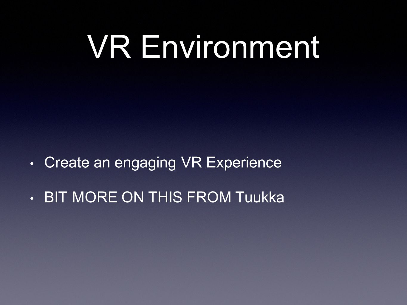VR Environment Create an engaging VR Experience BIT MORE ON THIS FROM Tuukka