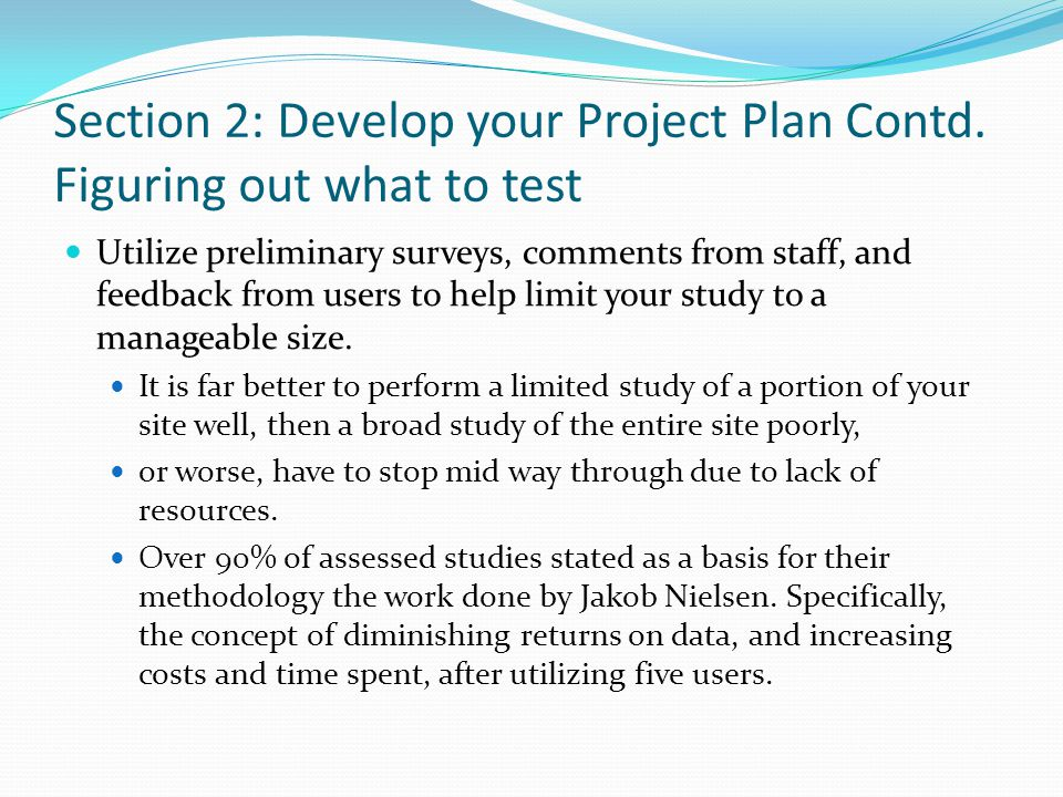 Section 2: Develop your Project Plan Contd. Figuring out what to test Utilize preliminary surveys, comments from staff, and feedback from users to hel