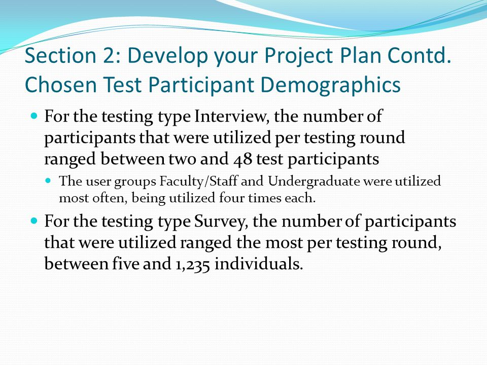 Section 2: Develop your Project Plan Contd. Chosen Test Participant Demographics For the testing type Interview, the number of participants that were