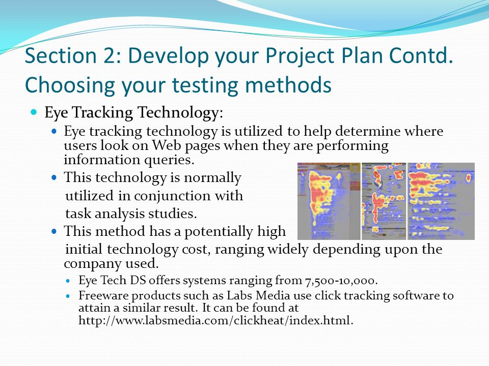 Section 2: Develop your Project Plan Contd. Choosing your testing methods Eye Tracking Technology: Eye tracking technology is utilized to help determi