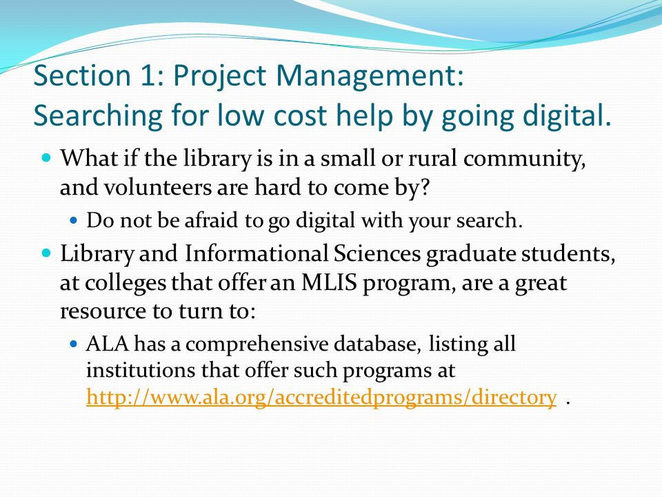 Section 1: Project Management: Searching for low cost help by going digital. What if the library is in a small or rural community, and volunteers are