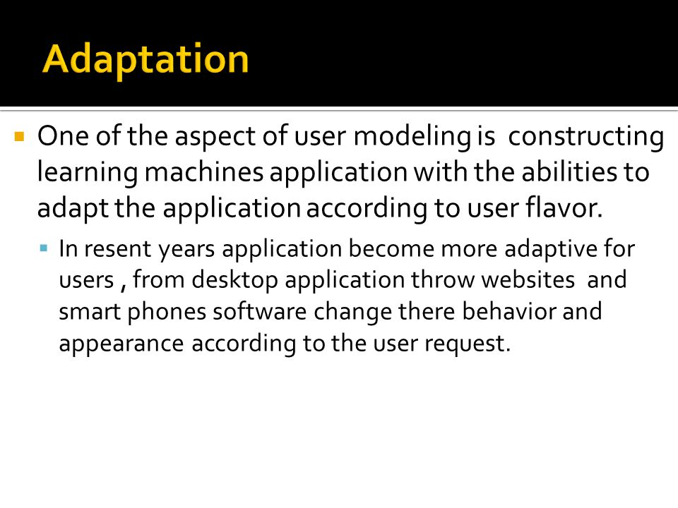  One of the aspect of user modeling is constructing learning machines application with the abilities to adapt the application according to user flavor.