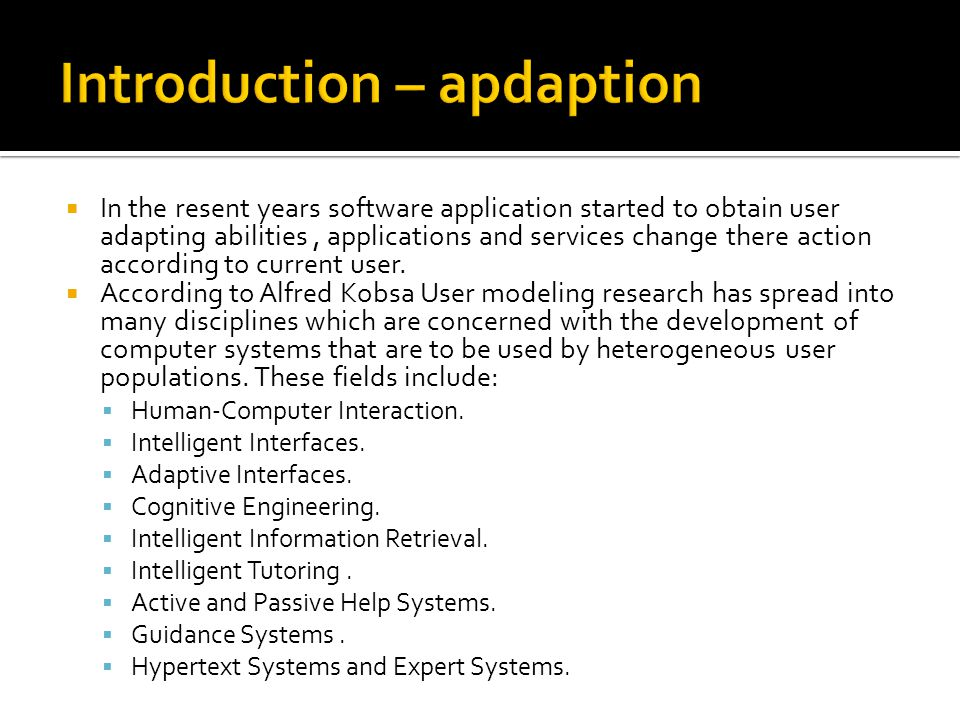  In the resent years software application started to obtain user adapting abilities, applications and services change there action according to current user.