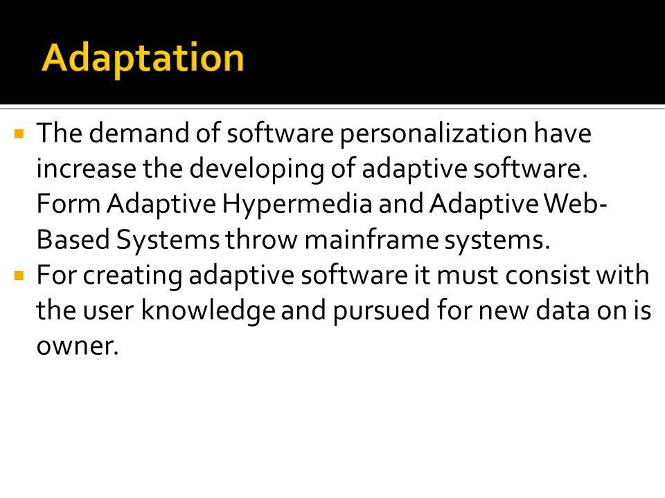  The demand of software personalization have increase the developing of adaptive software.