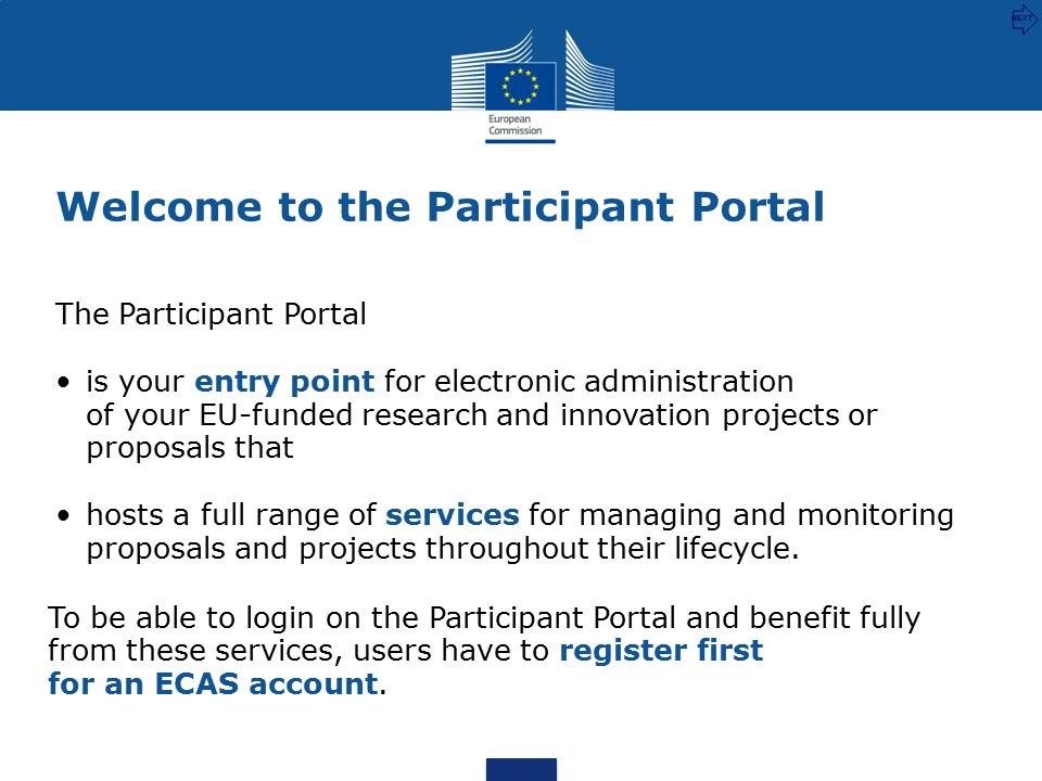 The Participant Portal is your entry point for electronic administration of your EU-funded research and innovation projects or proposals that hosts a full range of services for managing and monitoring proposals and projects throughout their lifecycle.