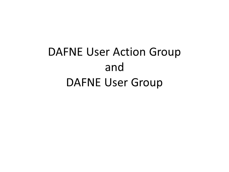 DAFNE User Action Group and DAFNE User Group
