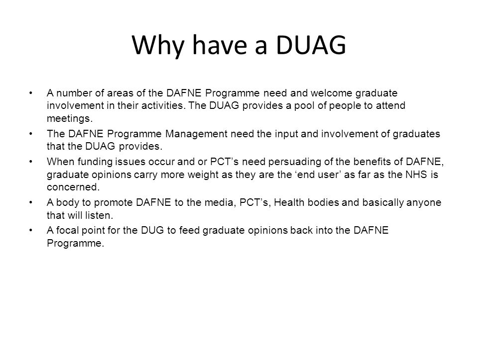 Why have a DUAG A number of areas of the DAFNE Programme need and welcome graduate involvement in their activities.