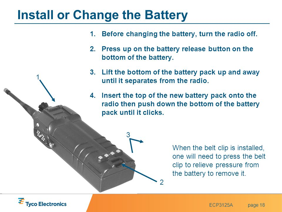 ECP3125Apage 18 2 3 1 Install or Change the Battery 1.Before changing the battery, turn the radio off. 2.Press up on the battery release button on the