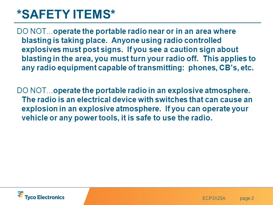 ECP3125Apage 2 *SAFETY ITEMS* DO NOT...operate the portable radio near or in an area where blasting is taking place. Anyone using radio controlled exp