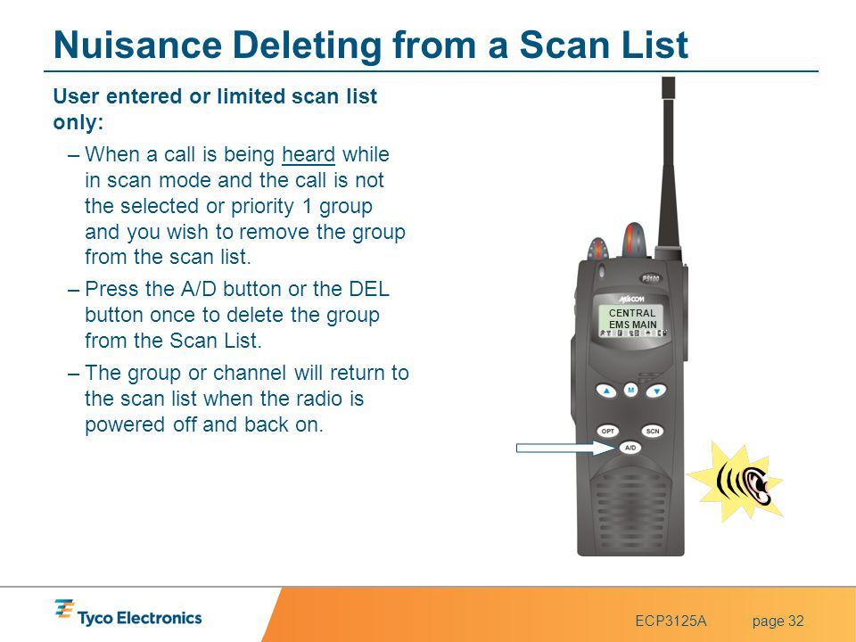 ECP3125Apage 32 CENTRAL EMS MAIN Nuisance Deleting from a Scan List User entered or limited scan list only: –When a call is being heard while in scan