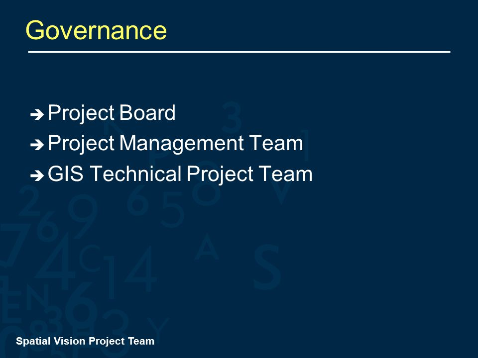 Spatial Vision Project Team Governance  Project Board  Project Management Team  GIS Technical Project Team