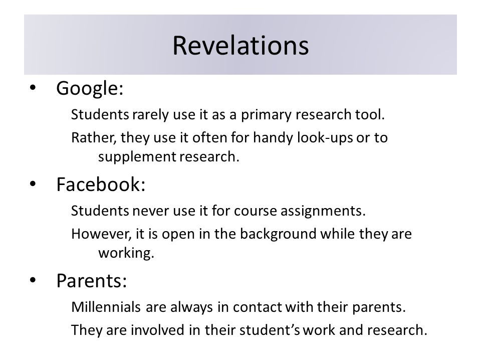 Revelations Google: Students rarely use it as a primary research tool.