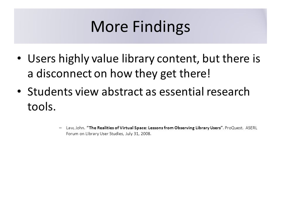 More Findings Users highly value library content, but there is a disconnect on how they get there.