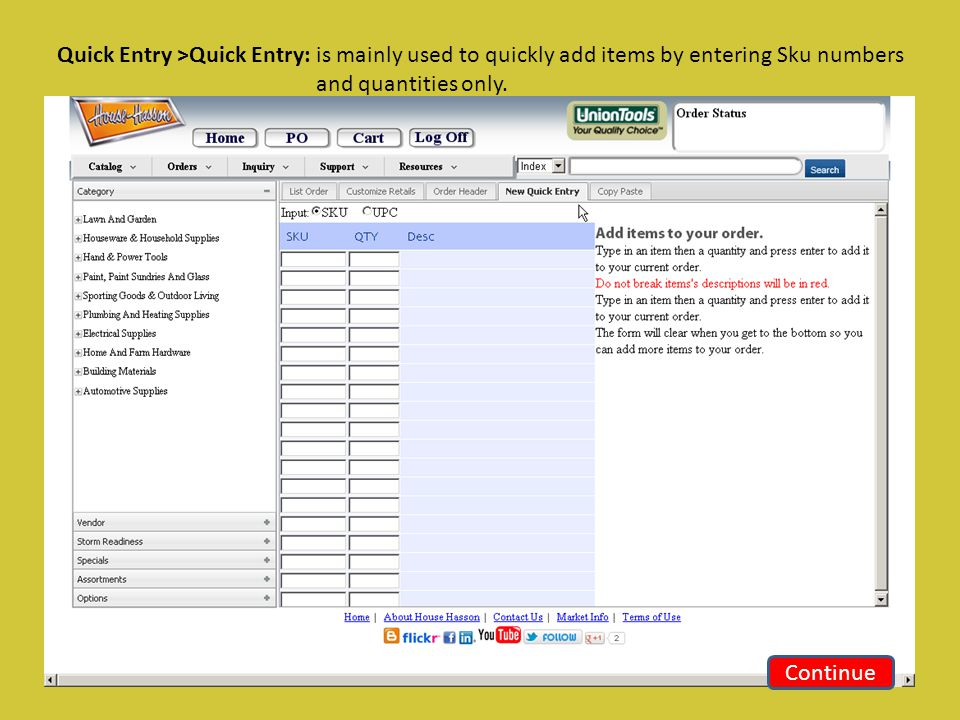 Quick Entry >Quick Entry: is mainly used to quickly add items by entering Sku numbers and quantities only.