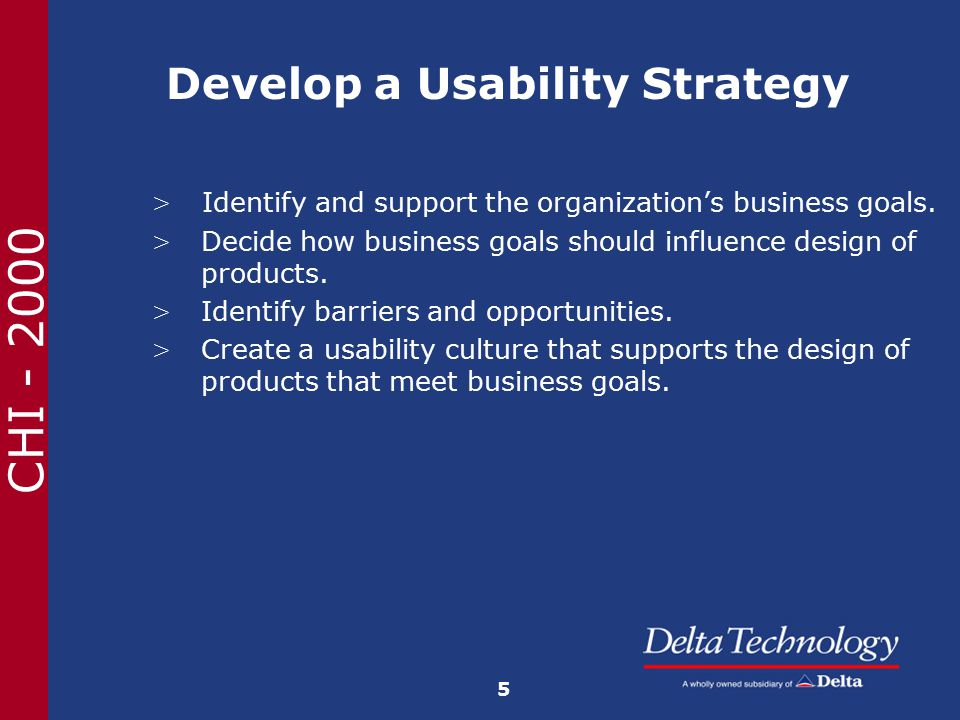 CHI - 2000 Develop a Usability Strategy > Identify and support the organization's business goals.