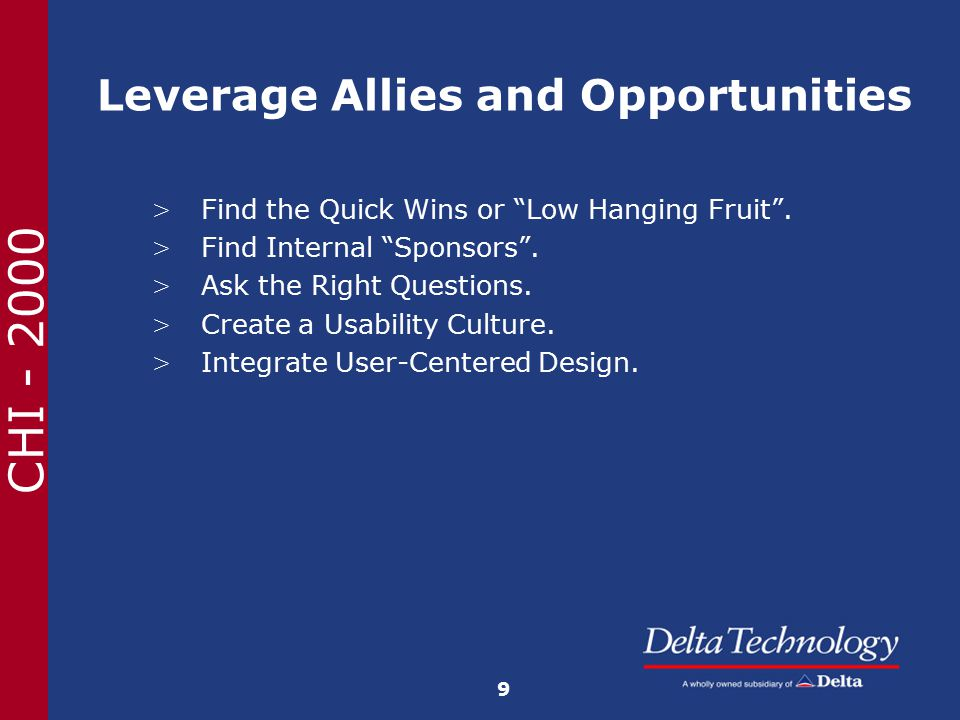 CHI - 2000 Leverage Allies and Opportunities > Find the Quick Wins or Low Hanging Fruit .