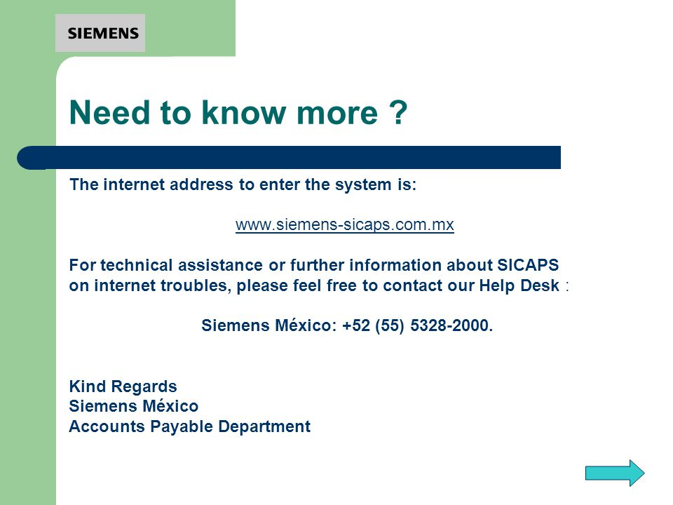 Need to know more ? The internet address to enter the system is: www.siemens-sicaps.com.mx For technical assistance or further information about SICAP