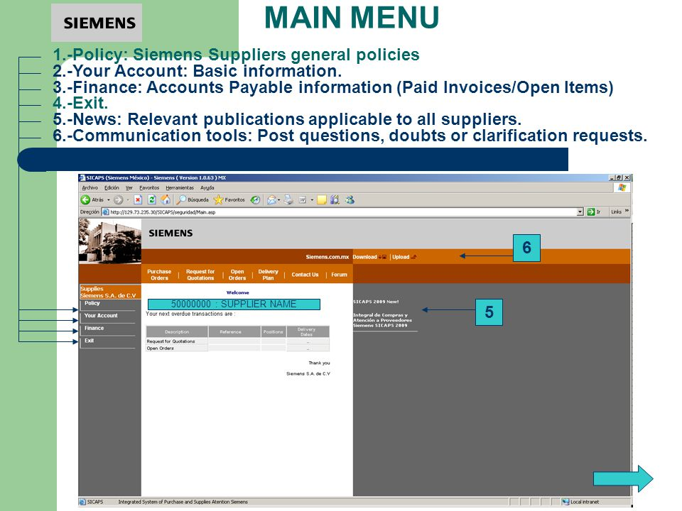 MAIN MENU 1.-Policy: Siemens Suppliers general policies 50000000 : SUPPLIER NAME 3.-Finance: Accounts Payable information (Paid Invoices/Open Items) 2.-Your Account: Basic information.