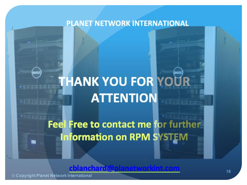 © Copyright Planet Network International 16
