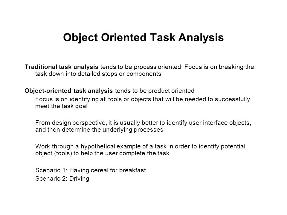 Object Oriented Task Analysis Traditional task analysis tends to be process oriented.