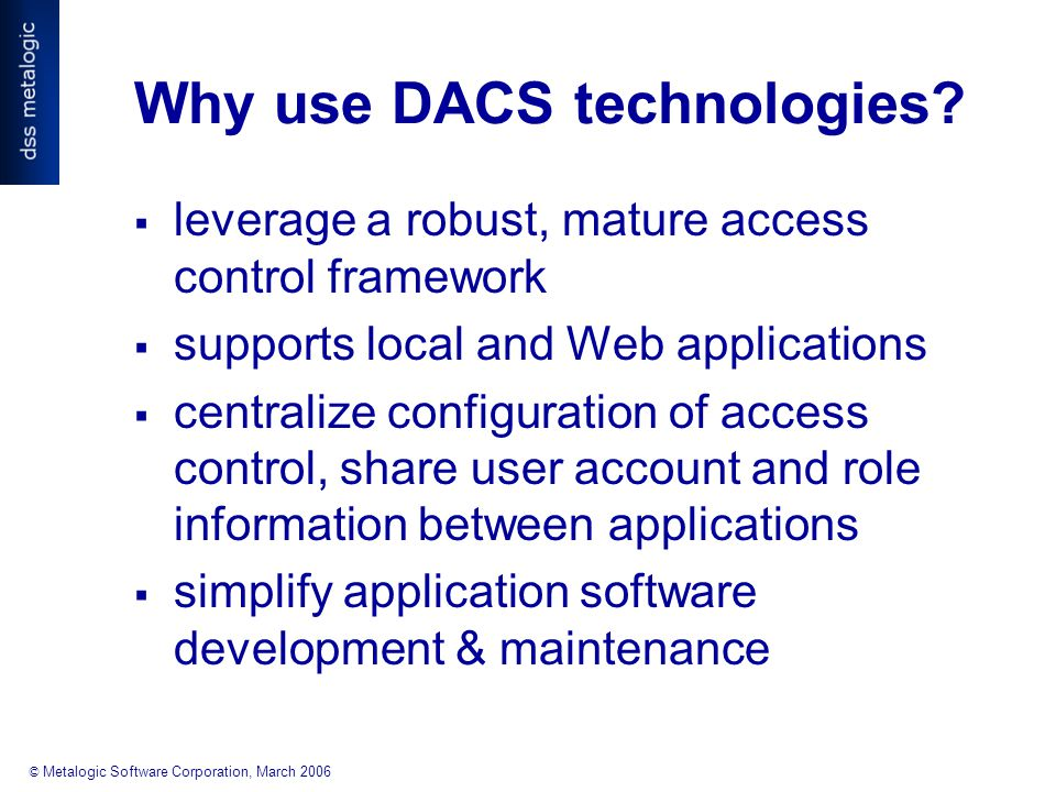 © Metalogic Software Corporation, March 2006 Why use DACS technologies.