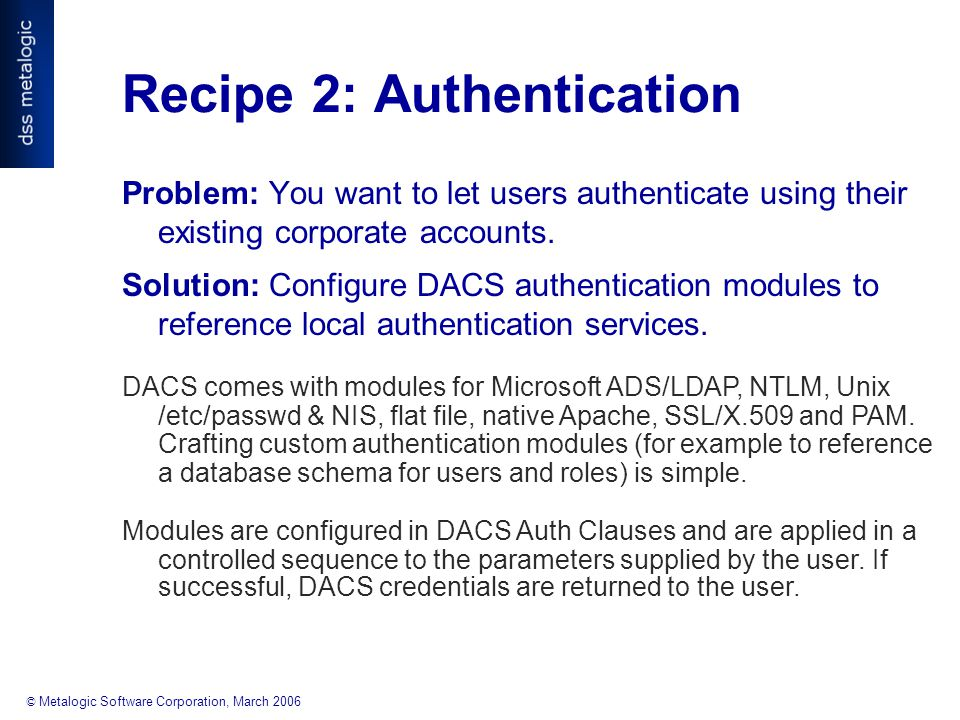 © Metalogic Software Corporation, March 2006 Recipe 2: Authentication Problem: You want to let users authenticate using their existing corporate accounts.