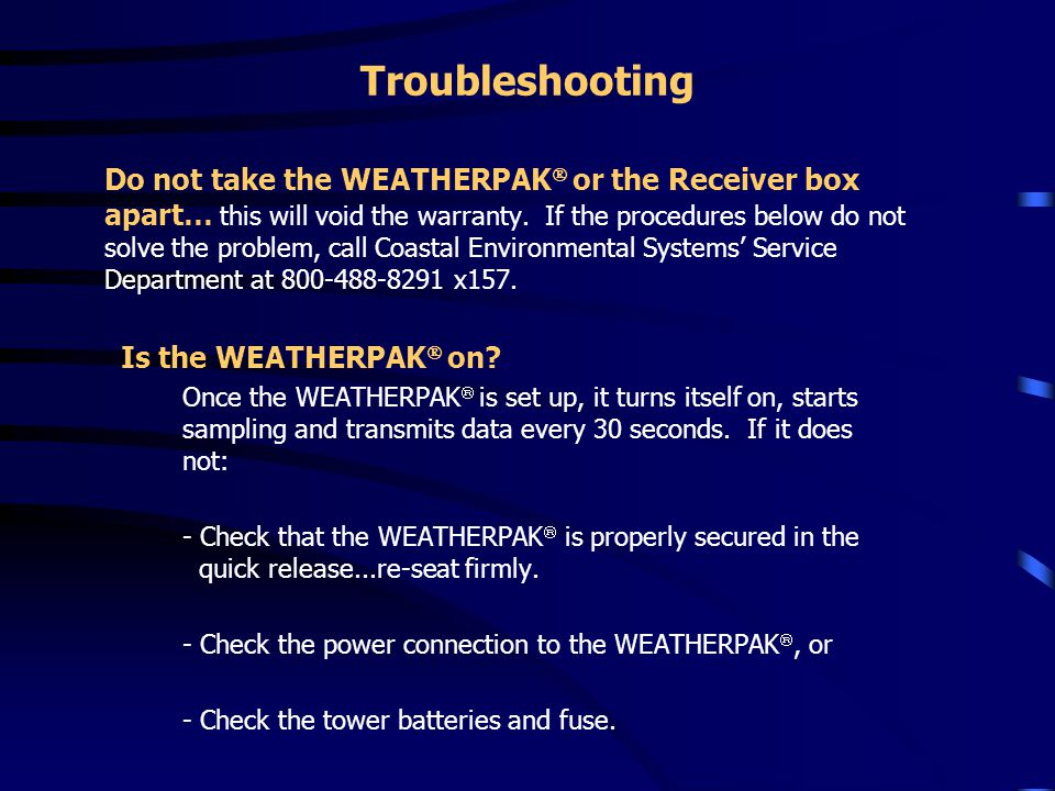 Troubleshooting Do not take the WEATHERPAK  or the Receiver box apart… this will void the warranty. If the procedures below do not solve the problem,