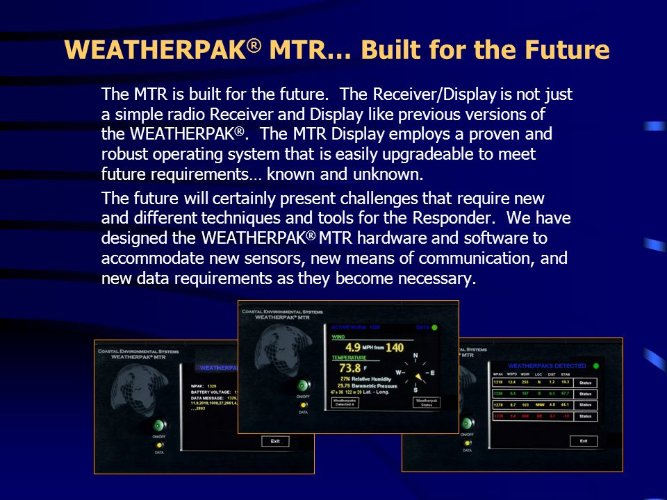 WEATHERPAK ® MTR… Built for the Future The MTR is built for the future. The Receiver/Display is not just a simple radio Receiver and Display like prev