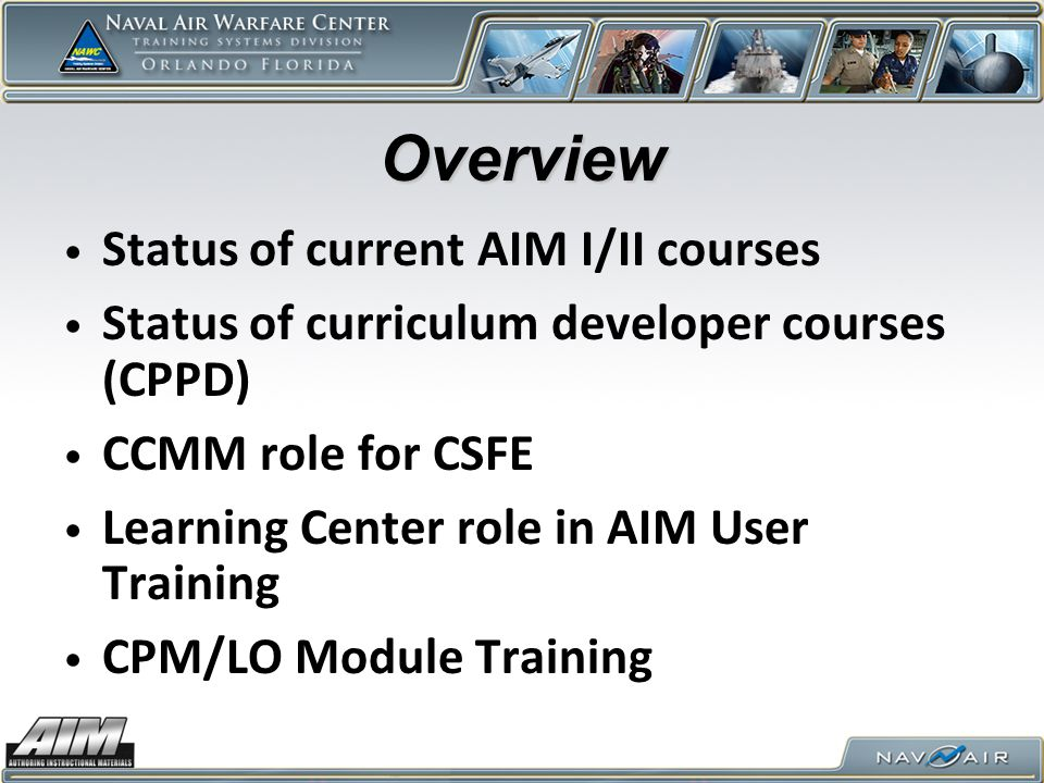 Overview Status of current AIM I/II courses Status of curriculum developer courses (CPPD) CCMM role for CSFE Learning Center role in AIM User Training CPM/LO Module Training