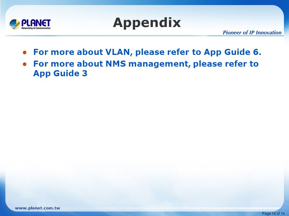 Page 14 of 14 Appendix For more about VLAN, please refer to App Guide 6. For more about NMS management, please refer to App Guide 3