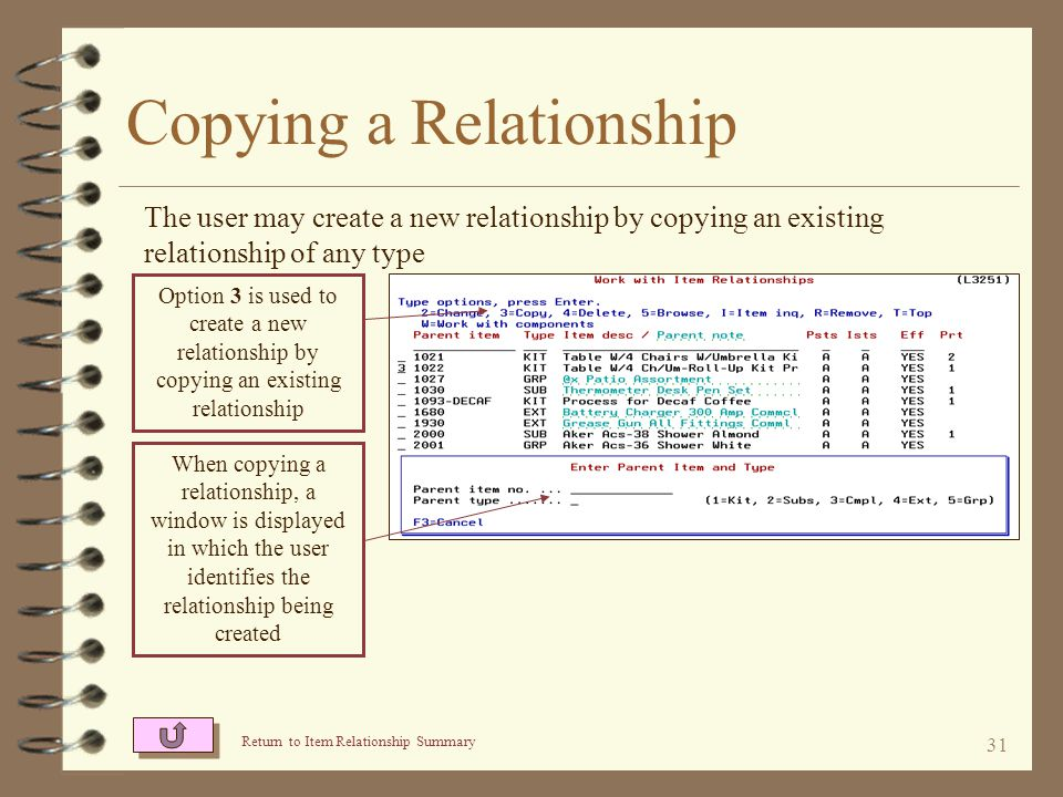 30 Copying a Relationship 4 A new relationship may be created by copying an existing relationship 4 The relationship being created is not required to be the same relationship type as the relationship being copied