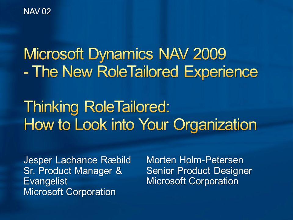 Jesper Lachance Ræbild Sr. Product Manager & Evangelist Microsoft Corporation NAV 02 Morten Holm-Petersen Senior Product Designer Microsoft Corporatio
