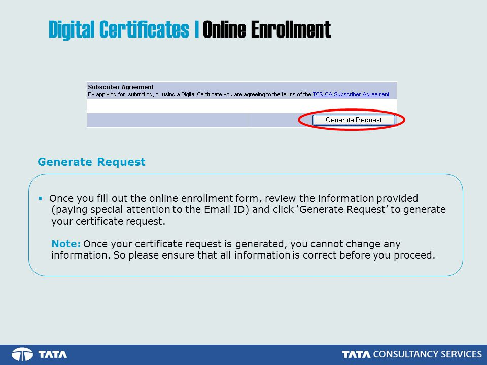  Once you fill out the online enrollment form, review the information provided (paying special attention to the Email ID) and click 'Generate Request' to generate your certificate request.