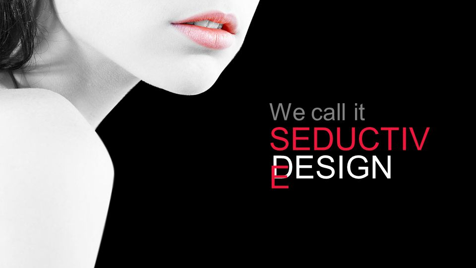 DESIGN We call it SEDUCTIV E
