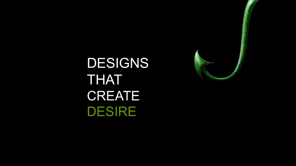 DESIGNS THAT CREATE DESIRE