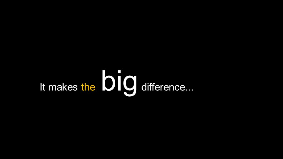 It makes the big difference...