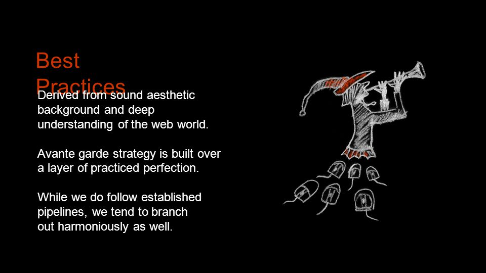 Best Practices Derived from sound aesthetic background and deep understanding of the web world.