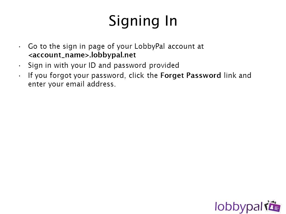 Sign Out Visitor To use Visitor ID to sign out –Click the Sign In/Out tab –Enter the Visitor ID and click Next –Enter the Sign Out Remarks (optional) –Click Sign Out To use Visitor Pass Number to sign out –Click the Sign In/Out tab –Click Pass No tab –Enter the Pass No and click Next –Enter the Sign Out Remarks (optional) –Click Sign Out To sign out visitor in the Attendance tab –Search for the visitor –Click Sign Out in the Out Time column –Enter the Sign Out Remarks (optional) –Click Sign Out