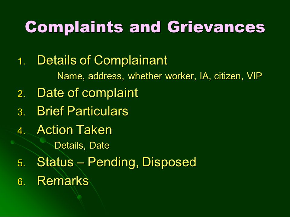 Complaints and Grievances 1. Details of Complainant Name, address, whether worker, IA, citizen, VIP Name, address, whether worker, IA, citizen, VIP 2.