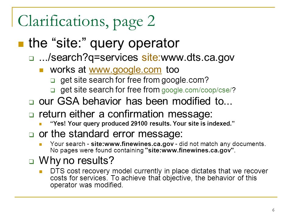 "6 Clarifications, page 2 the ""site:"" query operator .../search?q=services site:www.dts.ca.gov works at www.google.com toowww.google.com  get site se"