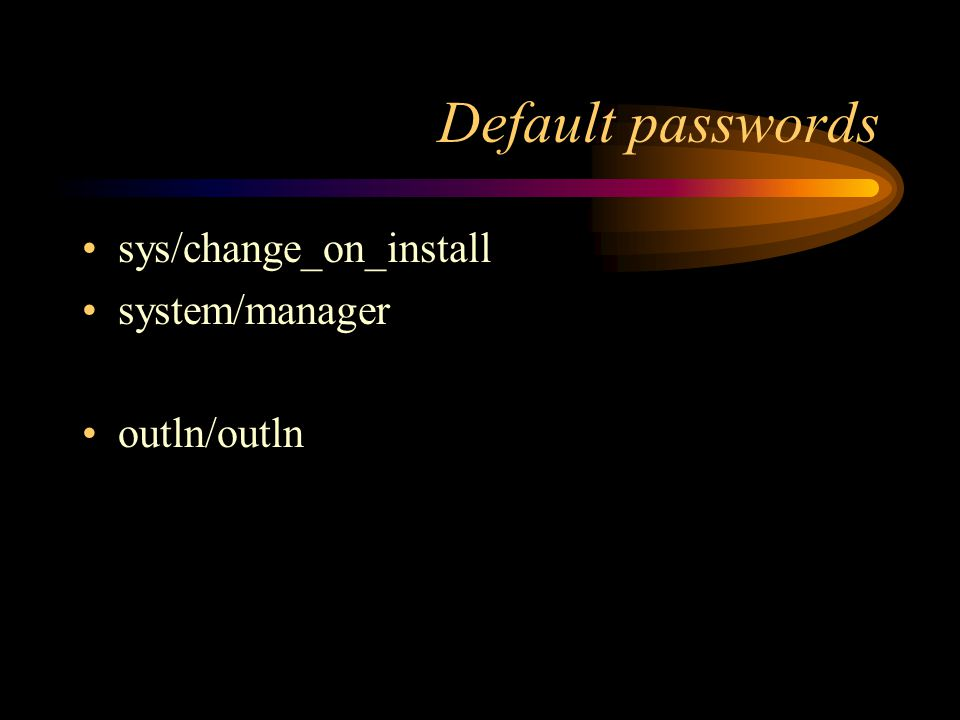Default passwords sys/change_on_install system/manager outln/outln