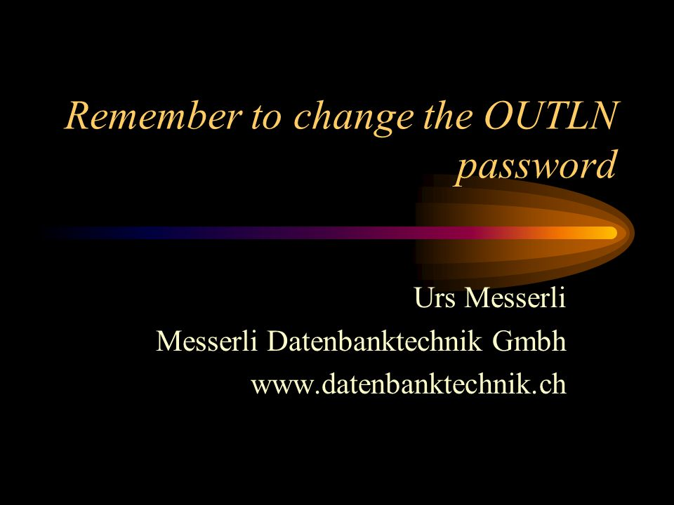 Remember to change the OUTLN password Urs Messerli Messerli Datenbanktechnik Gmbh www.datenbanktechnik.ch